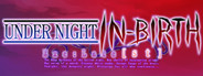 UNDER NIGHT IN-BIRTH Exe:Late[st] System Requirements